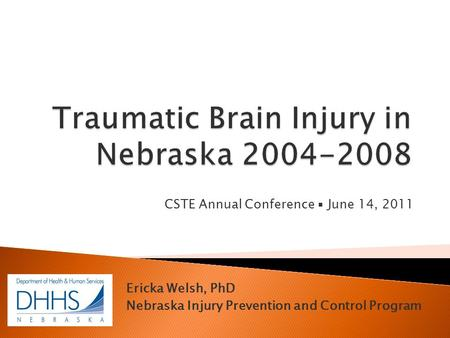CSTE Annual Conference ▪ June 14, 2011 Ericka Welsh, PhD Nebraska Injury Prevention and Control Program.