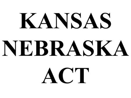 KANSAS NEBRASKA ACT. The Kansas-Nebraska Territory was supposed to be free according to the Missouri Compromise. Kansas-Nebraska Territory.