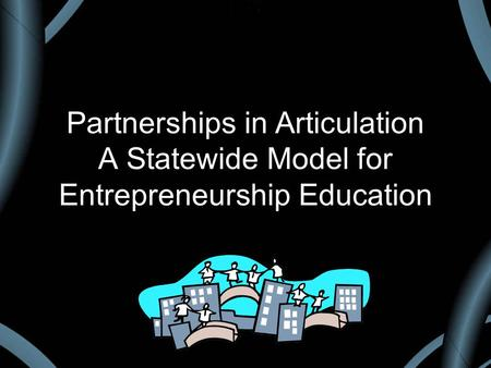 Partnerships in Articulation A Statewide Model for Entrepreneurship Education.