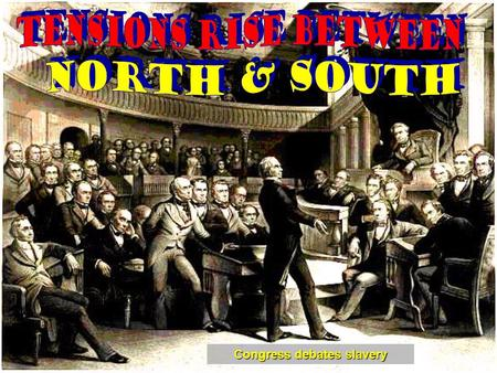 Congress debates slavery. Learning Goals: 1.Compare and contrast economic paths of the North and the South. 2.Summarize the effects of territorial expansion.