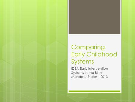Comparing Early Childhood Systems IDEA Early Intervention Systems in the Birth Mandate States - 2013.
