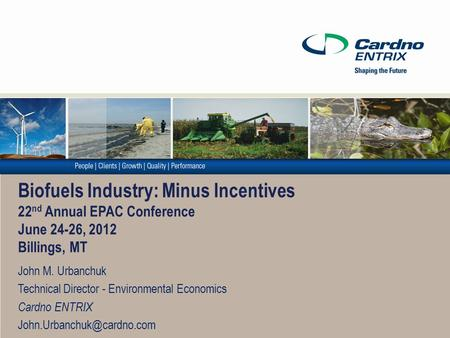Biofuels Industry: Minus Incentives 22 nd Annual EPAC Conference June 24-26, 2012 Billings, MT John M. Urbanchuk Technical Director - Environmental Economics.