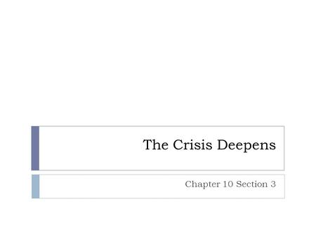 The Crisis Deepens Chapter 10 Section 3.