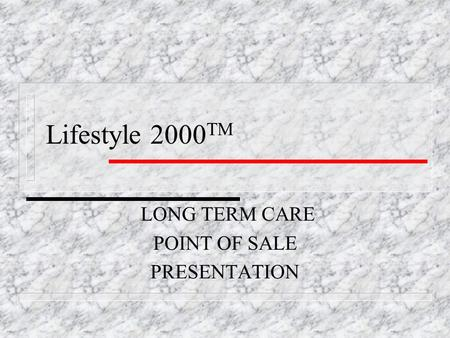 Lifestyle 2000 TM LONG TERM CARE POINT OF SALE PRESENTATION.