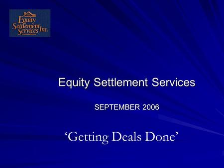 Equity Settlement Services SEPTEMBER 2006 'Getting Deals Done'