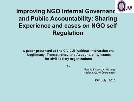 Improving NGO Internal Governance and Public Accountability: Sharing Experience and cases on NGO self Regulation A paper presented at the CIVICUS Webinar.