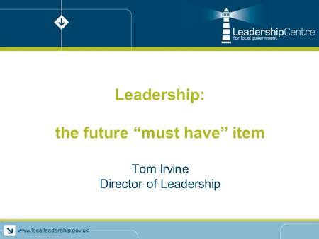 "Leadership: the future ""must have"" item Tom Irvine Director of Leadership."