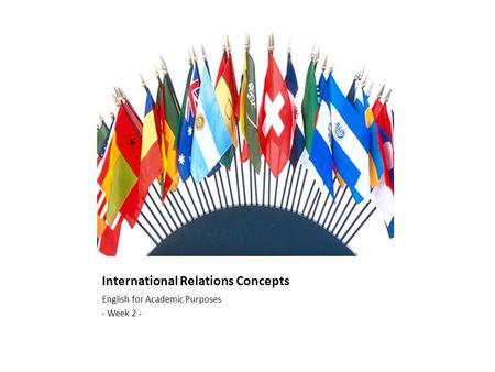 International Relations Concepts English for Academic Purposes - Week 2 -