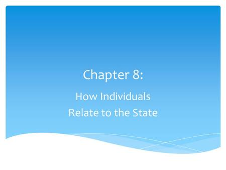 Chapter 8: How Individuals Relate to the State.  Power based on an agreement 1.That those in authority have the right to make decisions/policies 2.That.