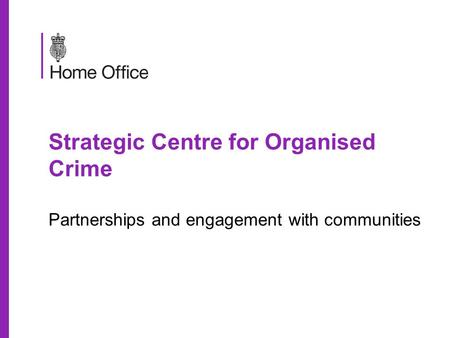 Strategic Centre for Organised Crime Partnerships and engagement with communities.