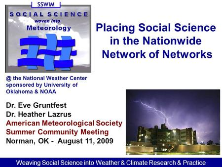 Dr. Eve Gruntfest Dr. Heather Lazrus American Meteorological Society Summer Community Meeting Norman, OK - August 11, the National Weather Center.