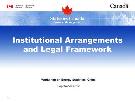 Workshop on Energy Statistics, China September 2012 Institutional Arrangements and Legal Framework 1.