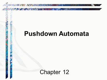 Pushdown Automata Chapter 12. Recognizing Context-Free Languages Two notions of recognition: (1) Say yes or no, just like with FSMs (2) Say yes or no,