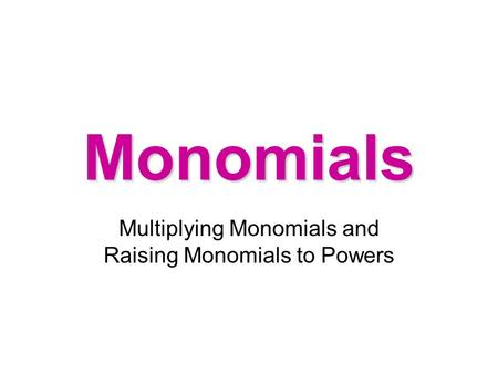 Multiplying Monomials and Raising Monomials to Powers