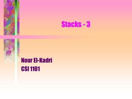 Stacks - 3 Nour El-Kadri CSI 1101. 2 Evaluating arithmetic expressions Stack-based algorithms are used for syntactical analysis (parsing). For example.