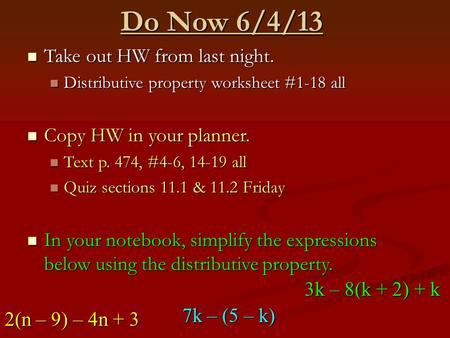 Do Now 6/4/13 Take out HW from last night. Take out HW from last night. Distributive property worksheet #1-18 all Distributive property worksheet #1-18.