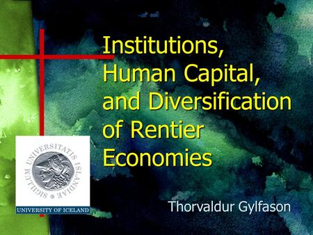 Institutions, Human Capital, and Diversification of Rentier Economies Thorvaldur Gylfason.