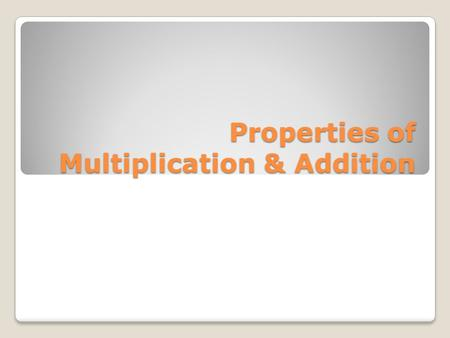 Properties of Multiplication & Addition. Commutative Property Numbers can be added or multiplied in any order and still yield the same result a + b =
