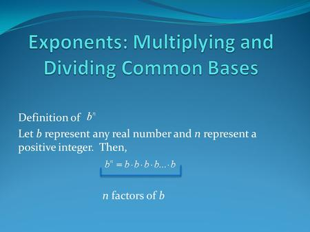 Definition of Let b represent any real number and n represent a positive integer. Then, n factors of b.