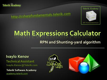 RPN and Shunting-yard algorithm Ivaylo Kenov Telerik Software Academy academy.telerik.com Technical Assistant