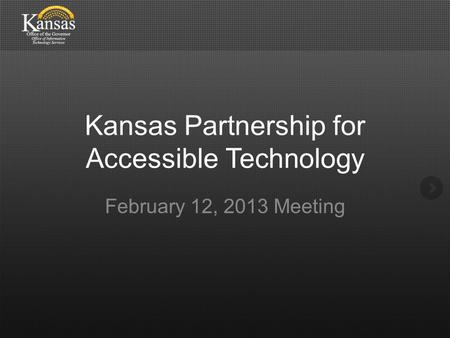 Kansas Partnership for Accessible Technology February 12, 2013 Meeting.