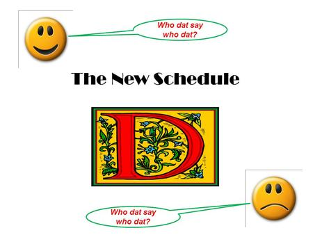 The New Schedule Who dat say who dat?. What is it? Schedule D is now a summary schedule Information on Schedule D now comes from That's important, jury.
