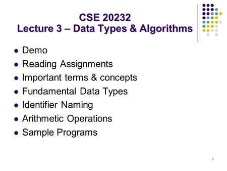 1 Demo Reading Assignments Important terms & concepts Fundamental Data Types Identifier Naming Arithmetic Operations Sample Programs CSE 20232 Lecture.