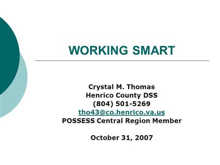 WORKING SMART Crystal M. Thomas Henrico County DSS (804) 501-5269 POSSESS Central Region Member October 31, 2007.