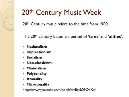 20 th Century Music Week 20 th Century music refers to the time from 1900. The 20 th century became a period of 'isms' and 'alities'. Nationalism Impressionism.