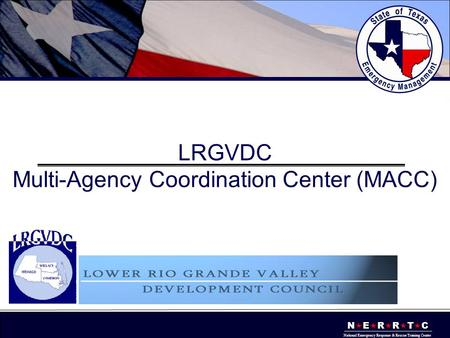 N  E  R  R  T  C National Emergency Response & Rescue Training Center LRGVDC Multi-Agency Coordination Center (MACC)