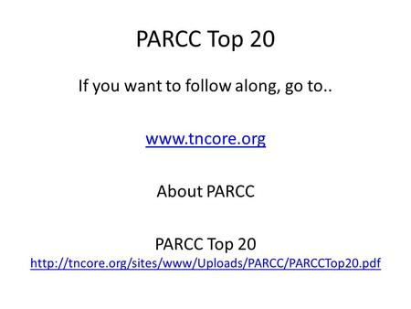 PARCC Top 20 If you want to follow along, go to..  About PARCC PARCC Top 20