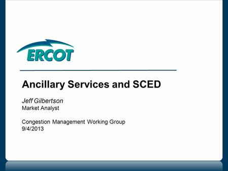 Ancillary Services and SCED Jeff Gilbertson Market Analyst Congestion Management Working Group 9/4/2013.