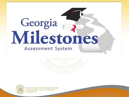 Georgia Milestones Comprehensive – single program, not series of tests (e.g., CRCT; EOCT; WA); formative assessment tools to complement summative Coherent.