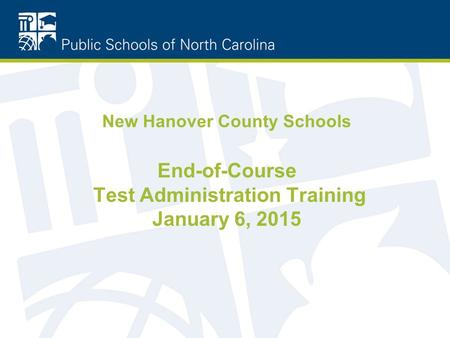New Hanover County Schools End-of-Course Test Administration Training January 6, 2015.