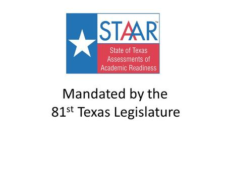 Mandated by the 81 st Texas Legislature. STAAR/End of Course Tests for Clyde High School Students Clyde CISD Policies and Practice.