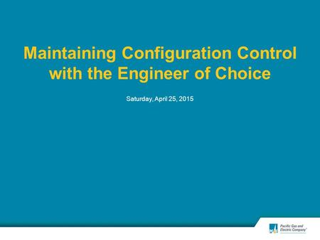 Maintaining Configuration Control with the Engineer of Choice Saturday, April 25, 2015.