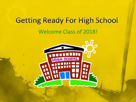 Welcome Class of 2018!. All students will take challenging courses that build academic stamina. All students will be college/career ready. All students.