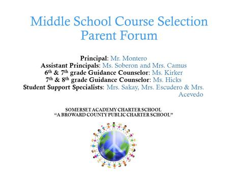 Middle School Course Selection Parent Forum Principal : Mr. Montero Assistant Principals : Ms. Soberon and Mrs. Camus 6 th & 7 th grade Guidance Counselor.