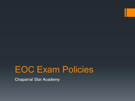 EOC Exam Policies Chaparral Star Academy. E ND -O F -C OURSE E XAM O VERVIEW !!!! IMPORTANT UPDATE !!!!! On November 30, 2012, Commissioner of Education.