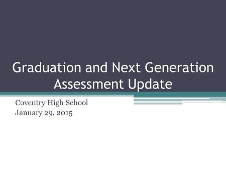 Graduation and Next Generation Assessment Update Coventry High School January 29, 2015.