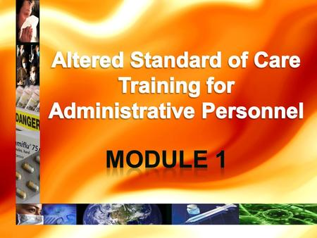 Welcome to the S-SV EMS Agency Altered Standard of Care Administrative Module 1 This is the first of three modules of the Altered Standard of Care Training.
