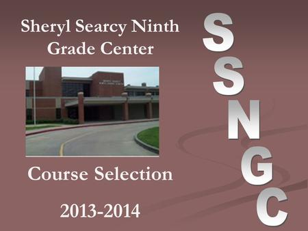 Sheryl Searcy Ninth Grade Center Course Selection 2013-2014.