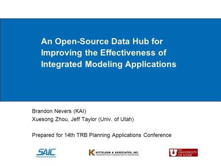 An Open-Source Data Hub for Improving the Effectiveness of Integrated Modeling Applications Brandon Nevers (KAI) Xuesong Zhou, Jeff Taylor (Univ. of Utah)