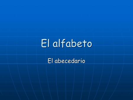 El alfabeto El abecedario. Day 1 I can pronounce all five of the Spanish vowels with a native accent. I can recite letters A – M in Spanish. I can identify.