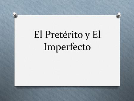 El Pretérito y El Imperfecto. O In general, the preterite is used when speaking of a completed action, that is, when the verb refers to an action that.