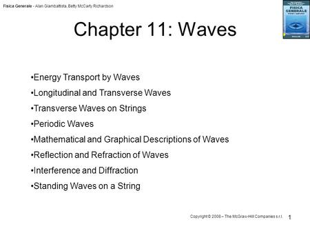 Fisica Generale - Alan Giambattista, Betty McCarty Richardson Copyright © 2008 – The McGraw-Hill Companies s.r.l. 1 Chapter 11: Waves Energy Transport.