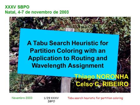 Novembro 2003 Tabu search heuristic for partition coloring1/29 XXXV SBPO XXXV SBPO Natal, 4-7 de novembro de 2003 A Tabu Search Heuristic for Partition.