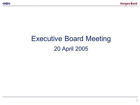 Norges Bank 1 Executive Board Meeting 20 April 2005.
