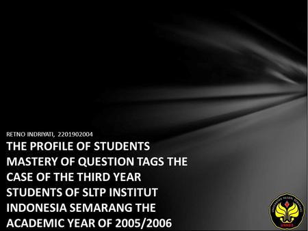 RETNO INDRIYATI, 2201902004 THE PROFILE OF STUDENTS MASTERY OF QUESTION TAGS THE CASE OF THE THIRD YEAR STUDENTS OF SLTP INSTITUT INDONESIA SEMARANG THE.