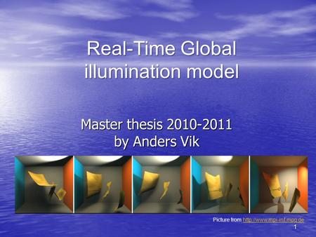 Master thesis 2010-2011 by Anders Vik Picture from  Real-Time Global illumination model 1.